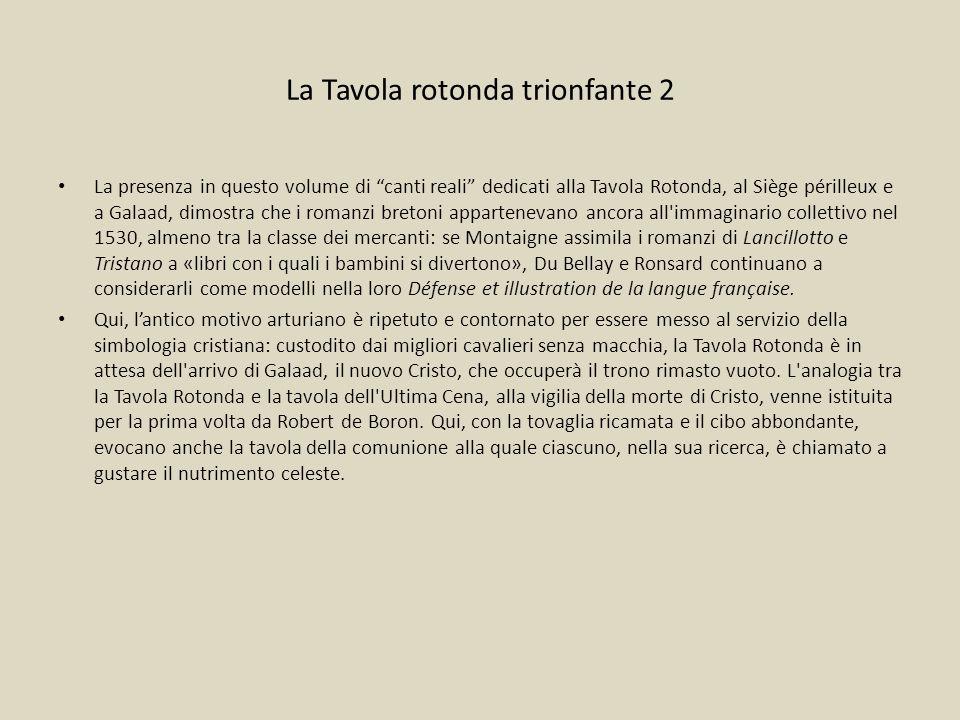 """La Tavola rotonda trionfante 2 La presenza in questo volume di """"canti reali"""" dedicati alla Tavola Rotonda, al Siège périlleux e a Galaad, dimostra che"""