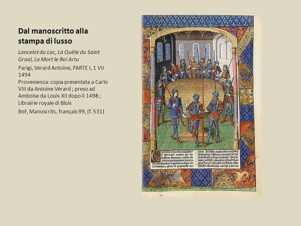 Dal manoscritto alla stampa di lusso Lancelot du Lac, La Quête du Saint Graal, La Mort le Roi Artu Parigi, Verard Antoine, PARTE I, 1 VII 1494 Proveni