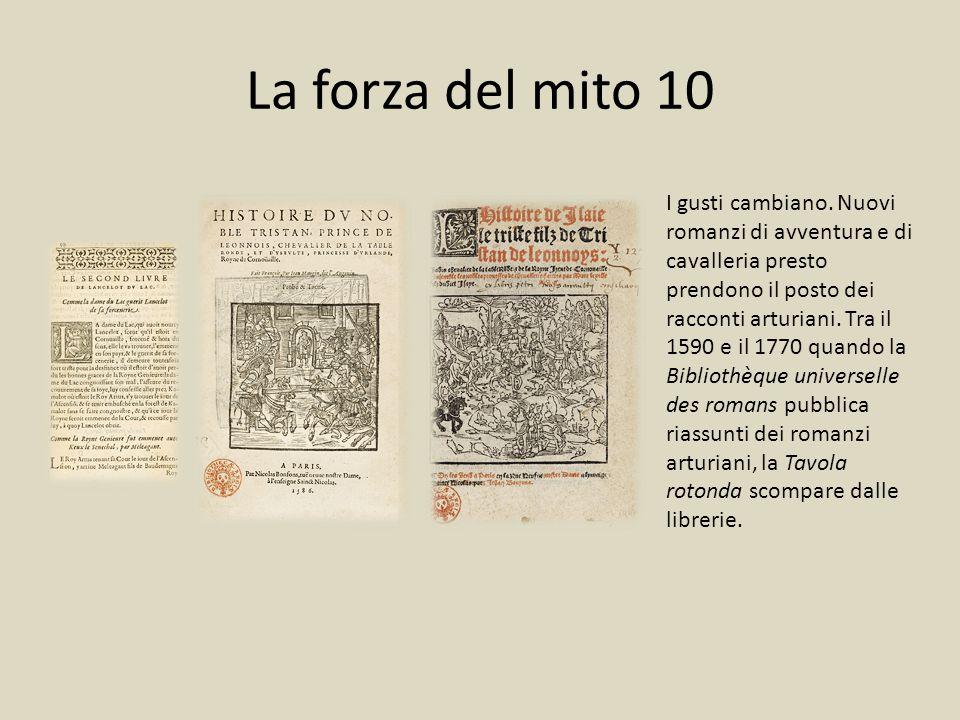 La forza del mito 10 I gusti cambiano. Nuovi romanzi di avventura e di cavalleria presto prendono il posto dei racconti arturiani. Tra il 1590 e il 17