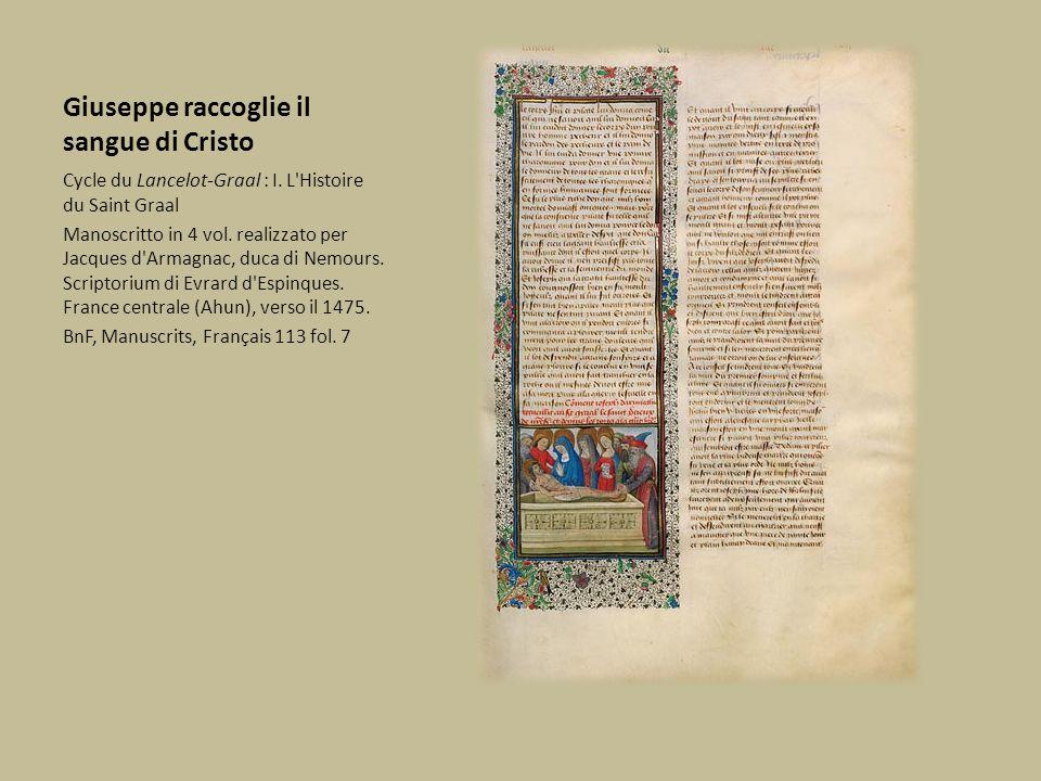 Giuseppe raccoglie il sangue di Cristo Cycle du Lancelot-Graal : I. L'Histoire du Saint Graal Manoscritto in 4 vol. realizzato per Jacques d'Armagnac,