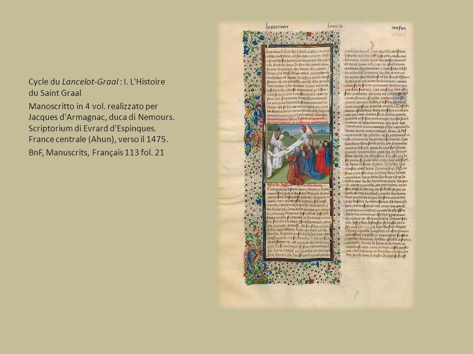 Cycle du Lancelot-Graal : I. L'Histoire du Saint Graal Manoscritto in 4 vol. realizzato per Jacques d'Armagnac, duca di Nemours. Scriptorium di Evrard