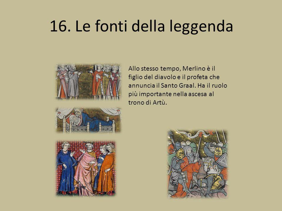 16. Le fonti della leggenda Allo stesso tempo, Merlino è il figlio del diavolo e il profeta che annuncia il Santo Graal. Ha il ruolo più importante ne