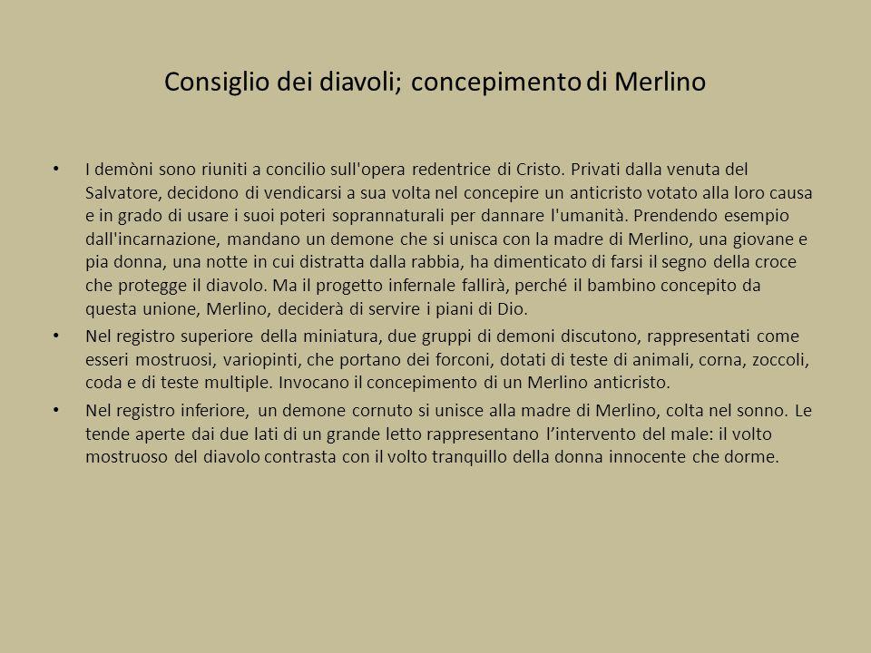 Consiglio dei diavoli; concepimento di Merlino I demòni sono riuniti a concilio sull'opera redentrice di Cristo. Privati dalla venuta del Salvatore, d