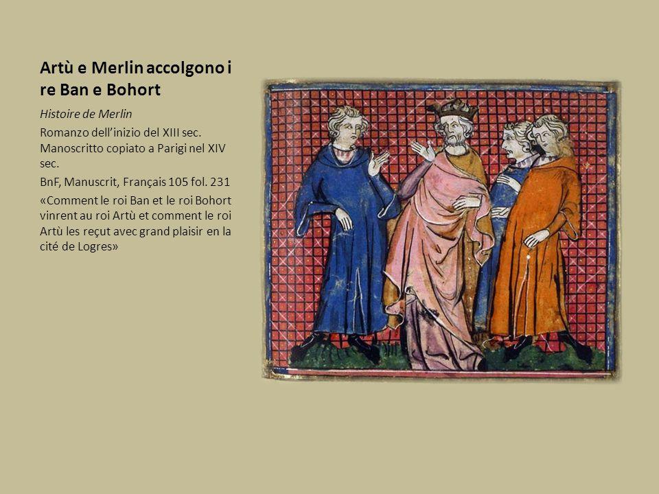 Artù e Merlin accolgono i re Ban e Bohort Histoire de Merlin Romanzo dell'inizio del XIII sec. Manoscritto copiato a Parigi nel XIV sec. BnF, Manuscri