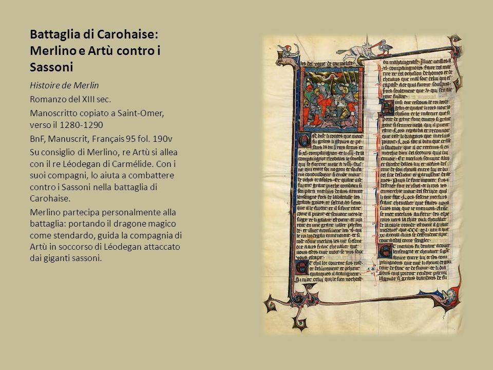 Battaglia di Carohaise: Merlino e Artù contro i Sassoni Histoire de Merlin Romanzo del XIII sec. Manoscritto copiato a Saint-Omer, verso il 1280-1290