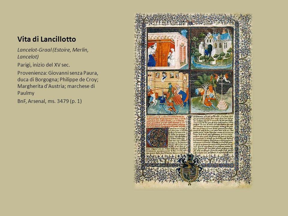 Vita di Lancillotto Lancelot-Graal (Estoire, Merlin, Lancelot) Parigi, inizio del XV sec. Provenienza: Giovanni senza Paura, duca di Borgogna; Philipp
