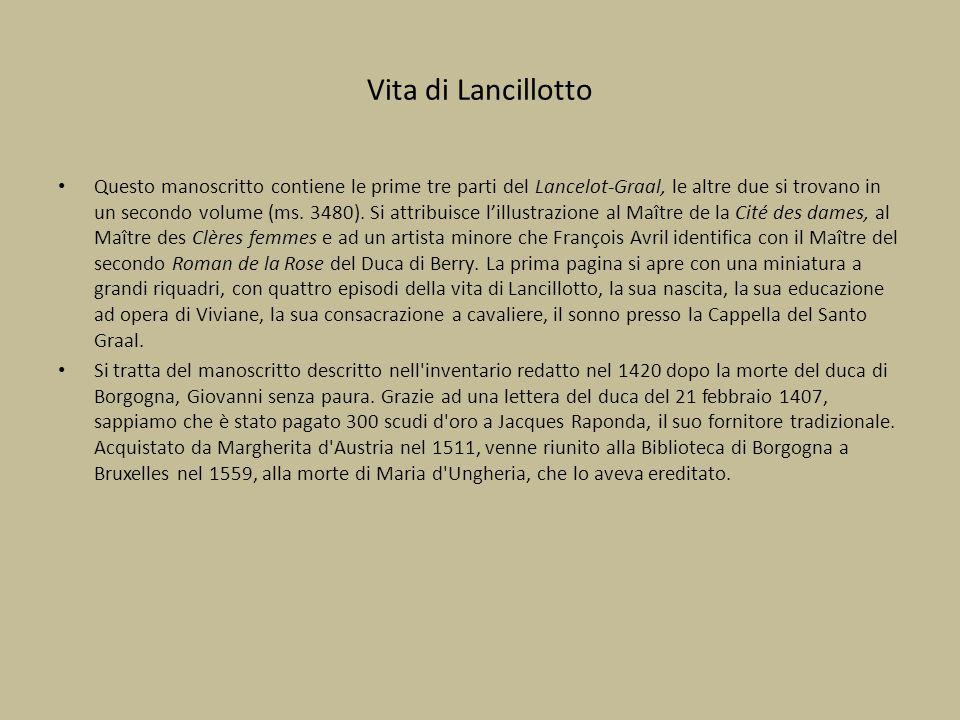 Vita di Lancillotto Questo manoscritto contiene le prime tre parti del Lancelot-Graal, le altre due si trovano in un secondo volume (ms. 3480). Si att