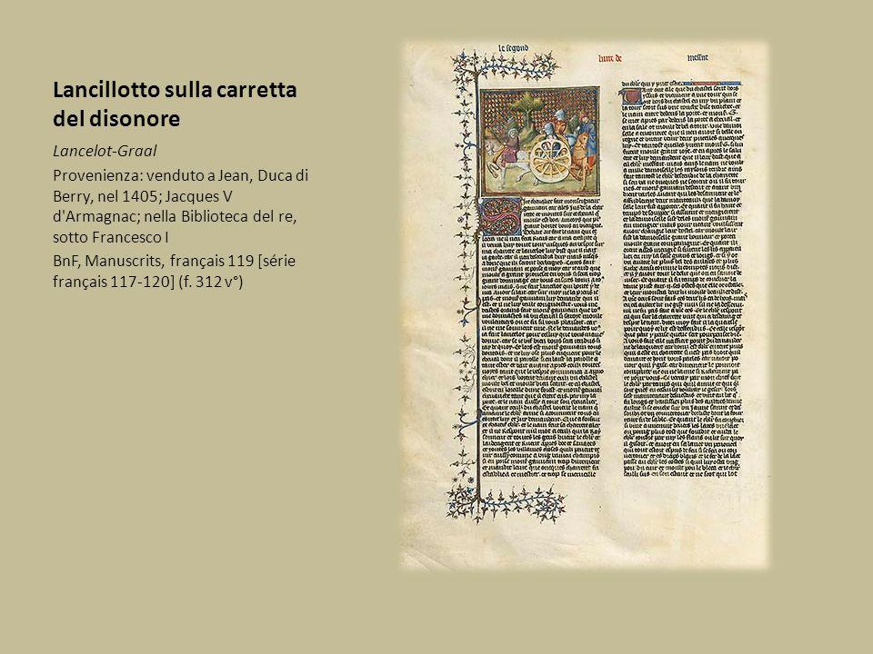 Lancillotto sulla carretta del disonore Lancelot-Graal Provenienza: venduto a Jean, Duca di Berry, nel 1405; Jacques V d'Armagnac; nella Biblioteca de
