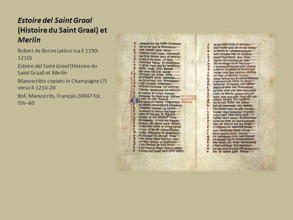 Estoire del Saint Graal (Histoire du Saint Graal) et Merlin Robert de Boron (attivo tra il 1190- 1210) Estoire del Saint Graal (Histoire du Saint Graa