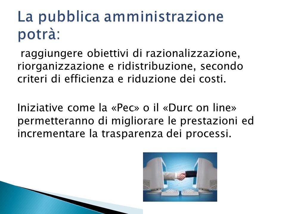 raggiungere obiettivi di razionalizzazione, riorganizzazione e ridistribuzione, secondo criteri di efficienza e riduzione dei costi.