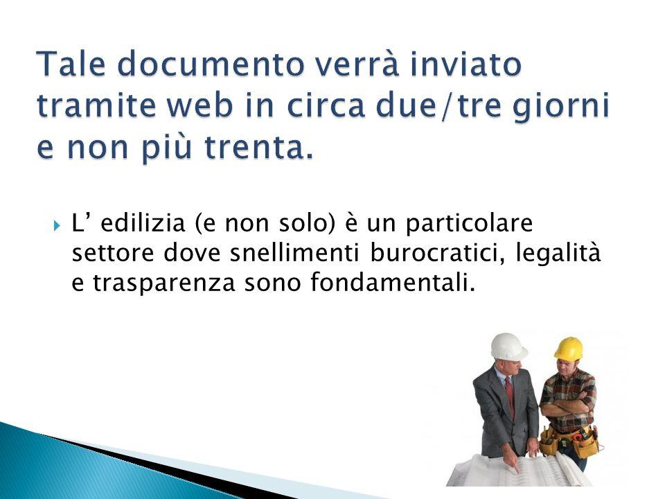  L' edilizia (e non solo) è un particolare settore dove snellimenti burocratici, legalità e trasparenza sono fondamentali.