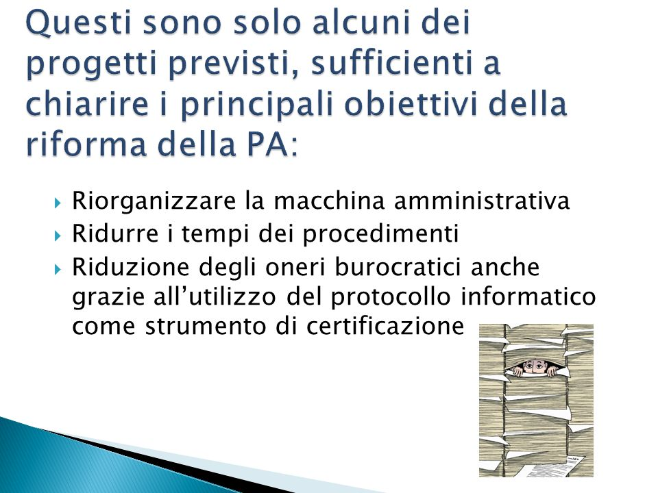  Riorganizzare la macchina amministrativa  Ridurre i tempi dei procedimenti  Riduzione degli oneri burocratici anche grazie all'utilizzo del protocollo informatico come strumento di certificazione