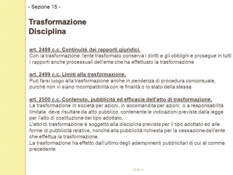 Slide 6 art. 2498 c.c. Continuità dei rapporti giuridici. Con la trasformazione l'ente trasformato conserva i diritti e gli obblighi e prosegue in tut
