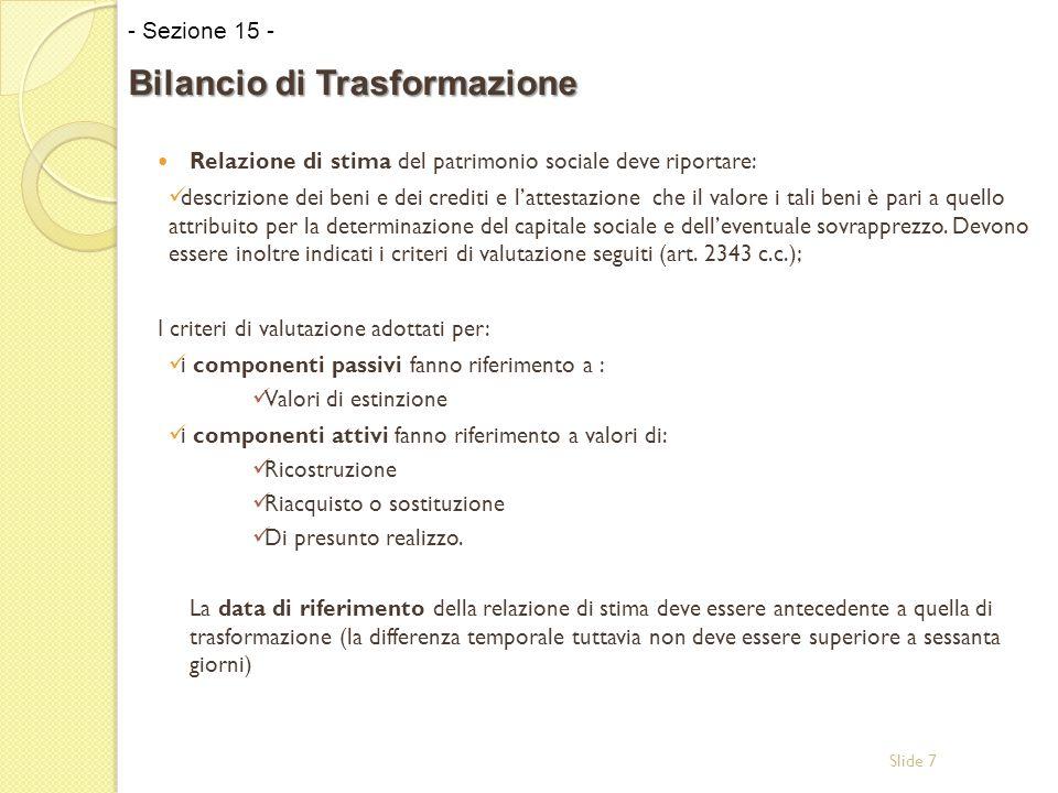Slide 7 Relazione di stima del patrimonio sociale deve riportare: descrizione dei beni e dei crediti e l'attestazione che il valore i tali beni è pari