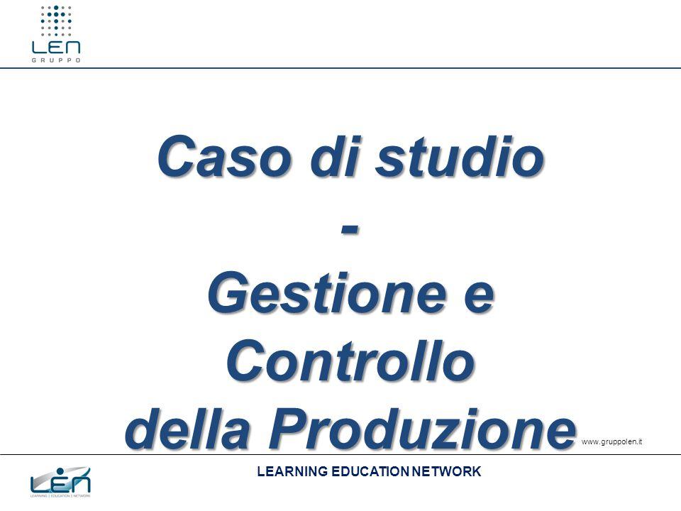 LEARNING EDUCATION NETWORK www.gruppolen.it Caso di studio - Gestione e Controllo della Produzione