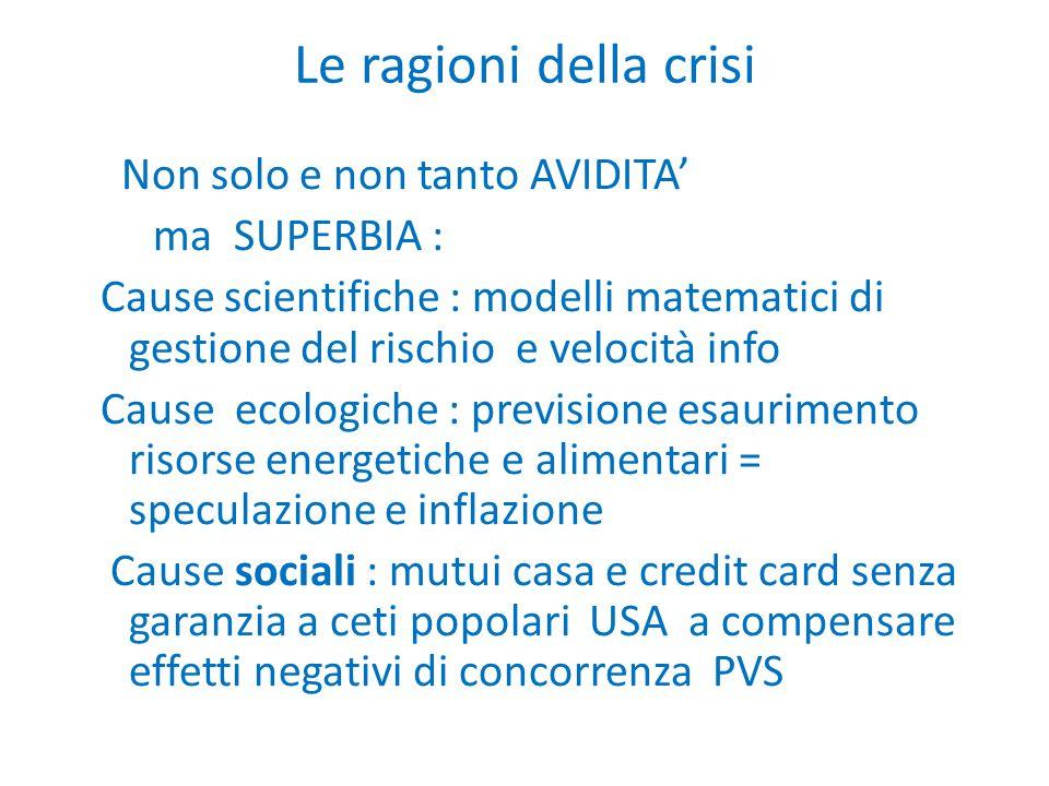 Le ragioni della crisi Non solo e non tanto AVIDITA' ma SUPERBIA : Cause scientifiche : modelli matematici di gestione del rischio e velocità info Cau