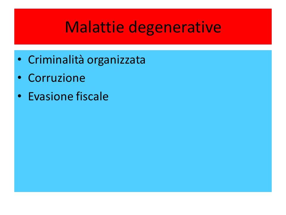 Malattie degenerative Criminalità organizzata Corruzione Evasione fiscale