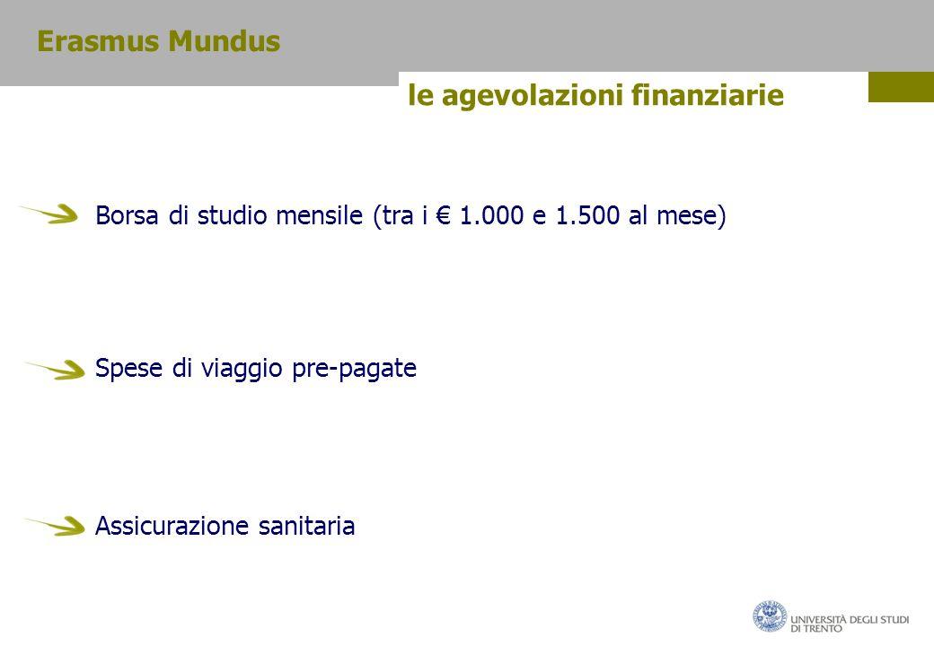 le agevolazioni finanziarie Borsa di studio mensile (tra i € 1.000 e 1.500 al mese) Spese di viaggio pre-pagate Assicurazione sanitaria Erasmus Mundus