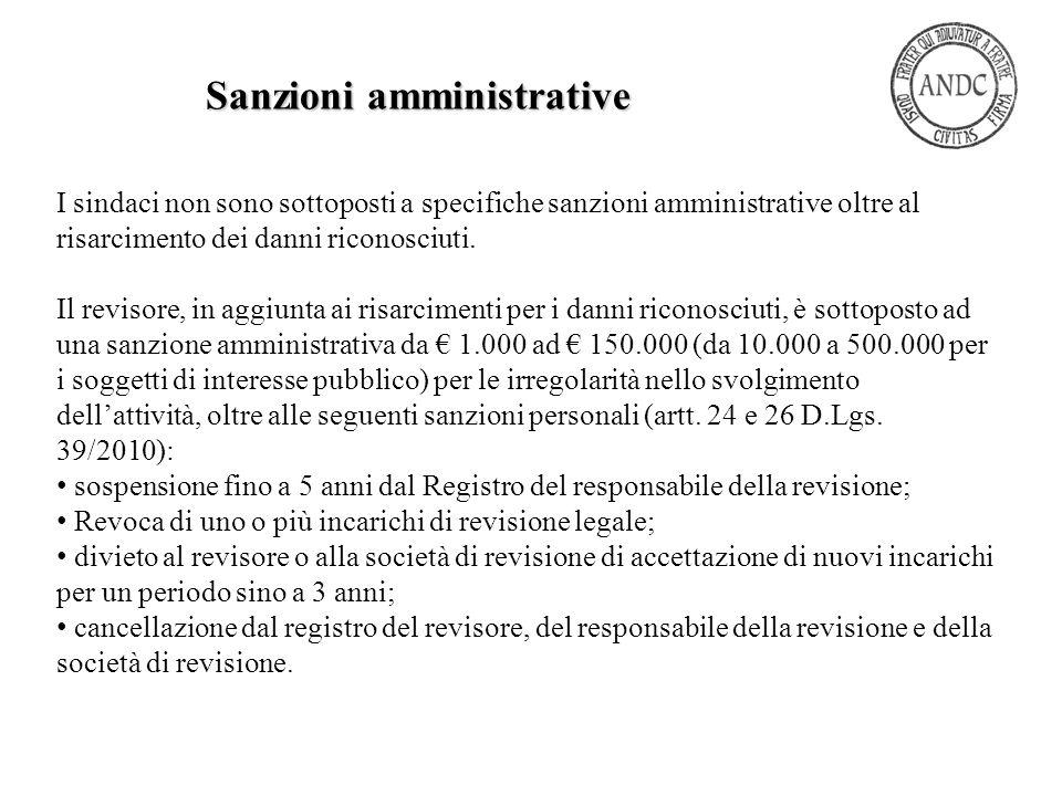 I sindaci non sono sottoposti a specifiche sanzioni amministrative oltre al risarcimento dei danni riconosciuti. Il revisore, in aggiunta ai risarcime