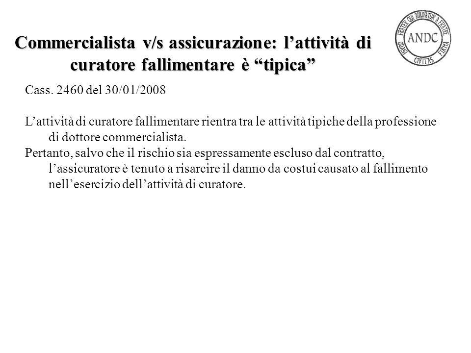 Cass. 2460 del 30/01/2008 L'attività di curatore fallimentare rientra tra le attività tipiche della professione di dottore commercialista. Pertanto, s