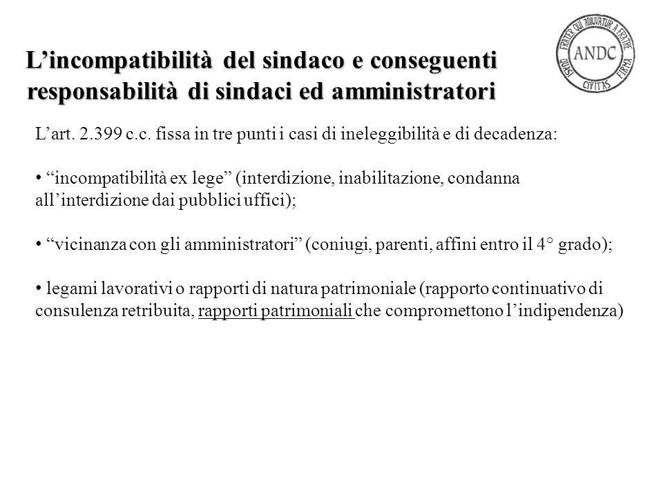 """L'art. 2.399 c.c. fissa in tre punti i casi di ineleggibilità e di decadenza: """"incompatibilità ex lege"""" (interdizione, inabilitazione, condanna all'in"""