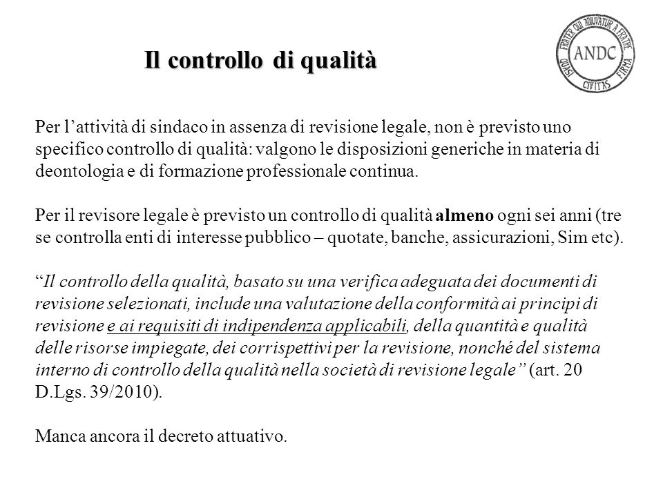 Per l'attività di sindaco in assenza di revisione legale, non è previsto uno specifico controllo di qualità: valgono le disposizioni generiche in mate