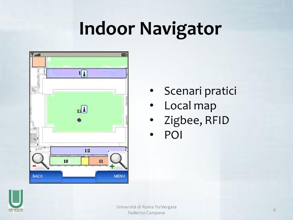 Università di Roma TorVergata Federico Campana 4 Indoor Navigator Scenari pratici Local map Zigbee, RFID POI