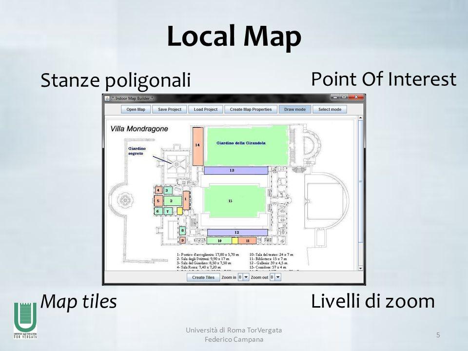 Università di Roma TorVergata Federico Campana 5 Local Map Map tiles Stanze poligonali Livelli di zoom Point Of Interest