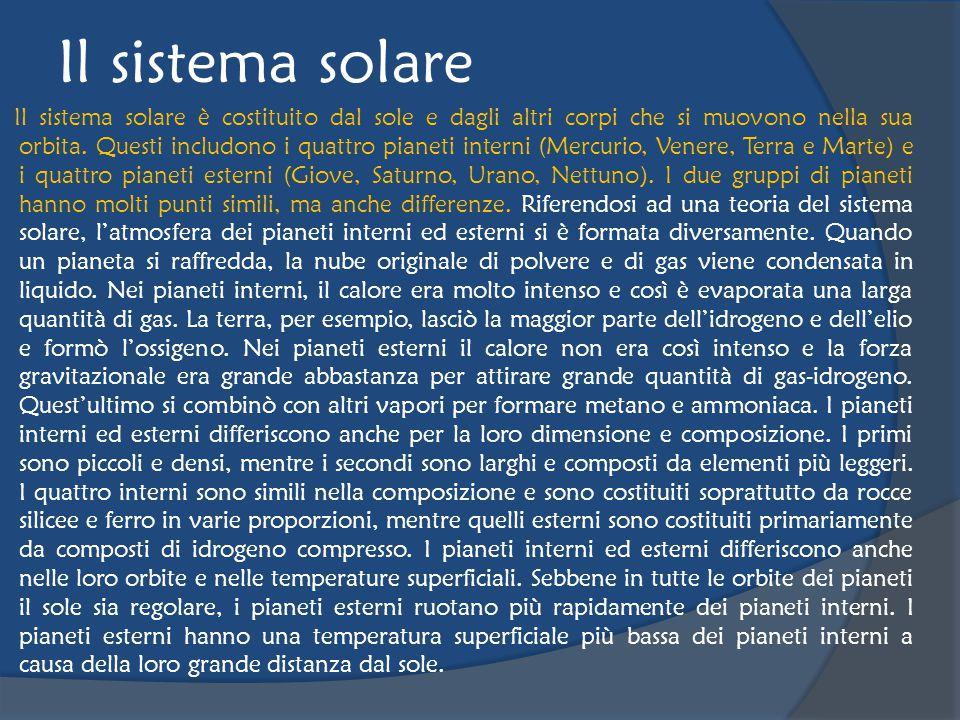 Il sistema solare Il sistema solare è costituito dal sole e dagli altri corpi che si muovono nella sua orbita.