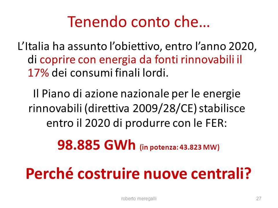 roberto meregalli27 Tenendo conto che… L'Italia ha assunto l'obiettivo, entro l'anno 2020, di coprire con energia da fonti rinnovabili il 17% dei cons