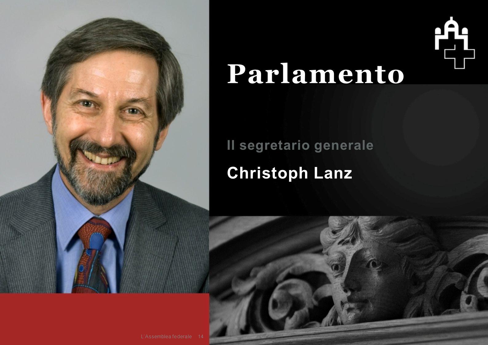 Christoph Lanz Il segretario generale 14 Parlamento L'Assemblea federale