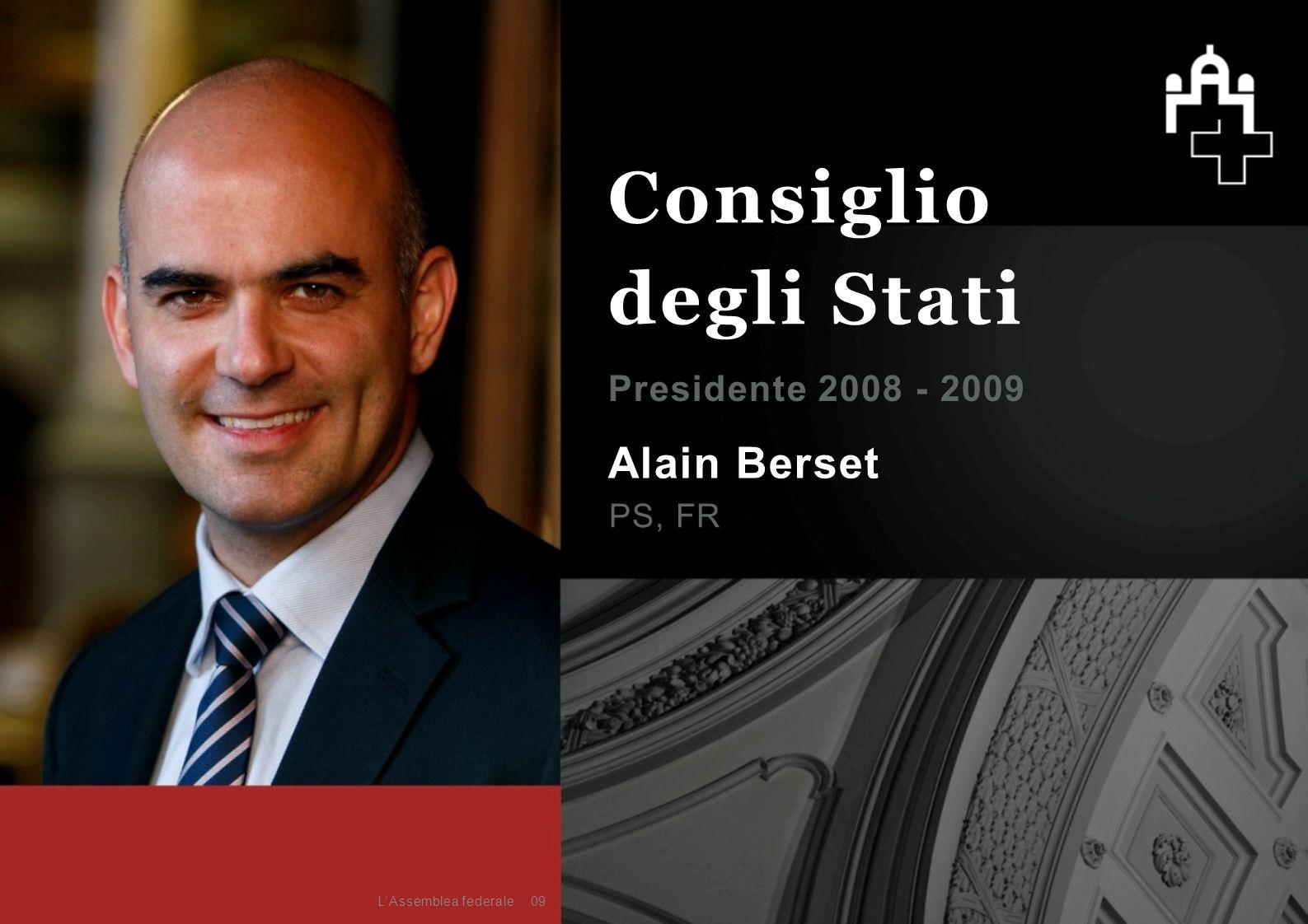 Alain Berset PS, FR Presidente 2008 - 2009 09 Consiglio degli Stati L'Assemblea federale