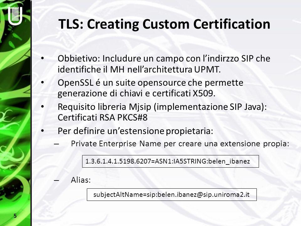 TLS: Creating Custom Certification Obbietivo: Includure un campo con l'indirzzo SIP che identifiche il MH nell'architettura UPMT. OpenSSL é un suite o