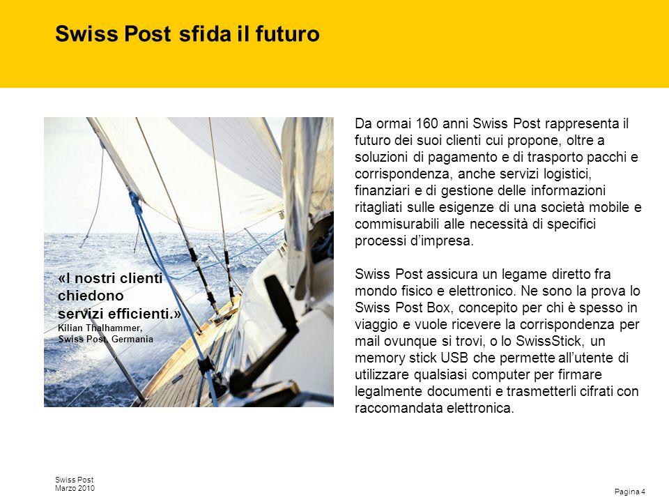 Pagina 5 Swiss Post Marzo 2010 Una forte presenza internazionale Forte di una diffusa e radicata presenza sul territorio nazionale, oltre una decina di anni fa Swiss Post ha incominciato a muovere i primi passi anche all'estero.