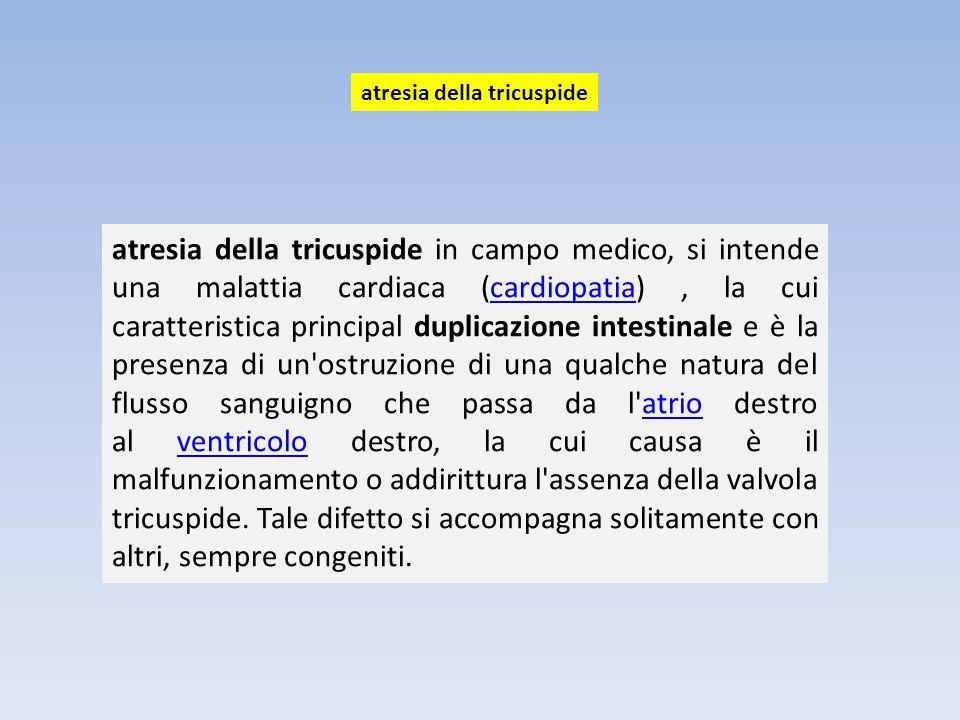 atresia della tricuspide in campo medico, si intende una malattia cardiaca (cardiopatia), la cui caratteristica principal duplicazione intestinale e è
