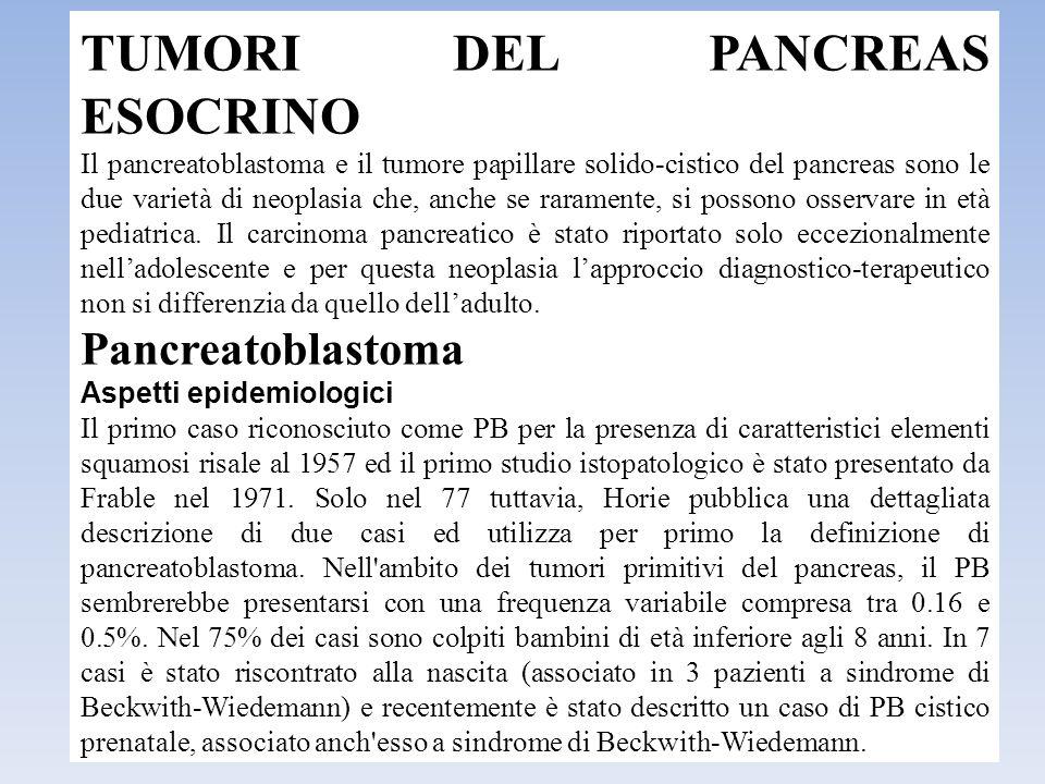 TUMORI DEL PANCREAS ESOCRINO Il pancreatoblastoma e il tumore papillare solido-cistico del pancreas sono le due varietà di neoplasia che, anche se rar