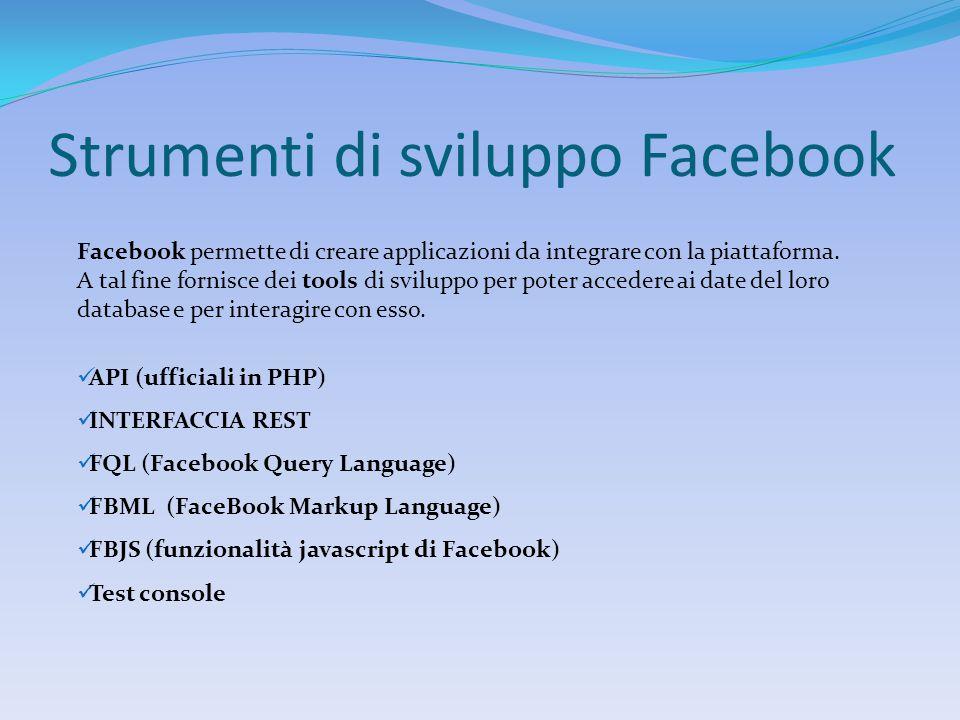 Strumenti di sviluppo Facebook Facebook permette di creare applicazioni da integrare con la piattaforma.