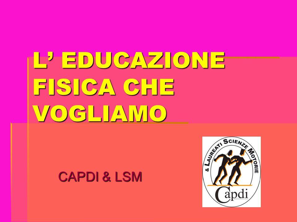L' EDUCAZIONE FISICA CHE VOGLIAMO CAPDI & LSM