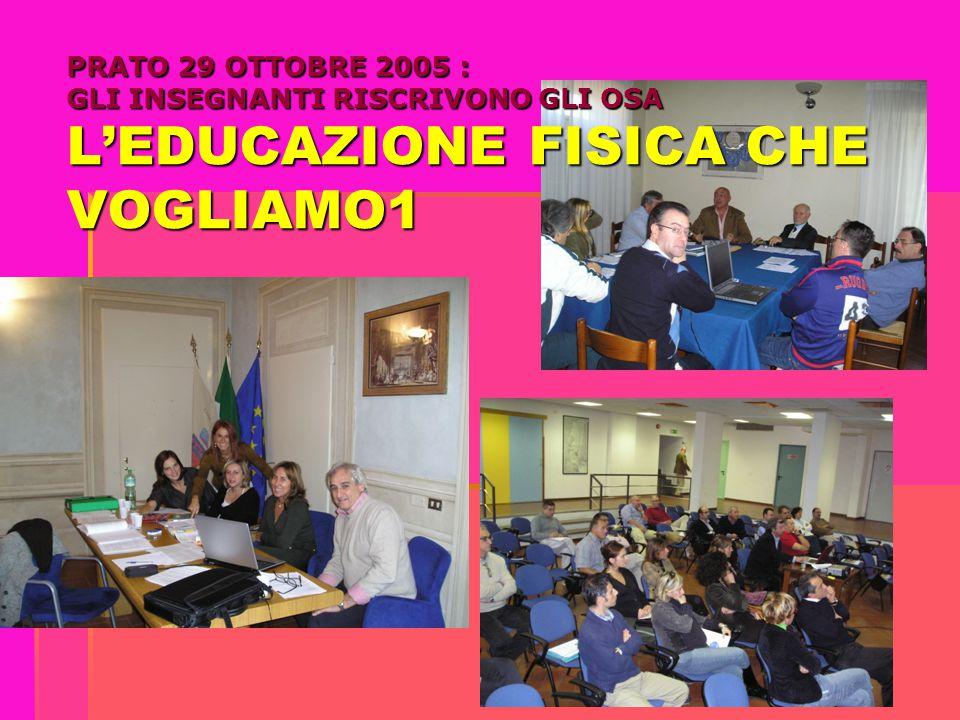 PRATO 29 OTTOBRE 2005 : GLI INSEGNANTI RISCRIVONO GLI OSA L'EDUCAZIONE FISICA CHE VOGLIAMO1