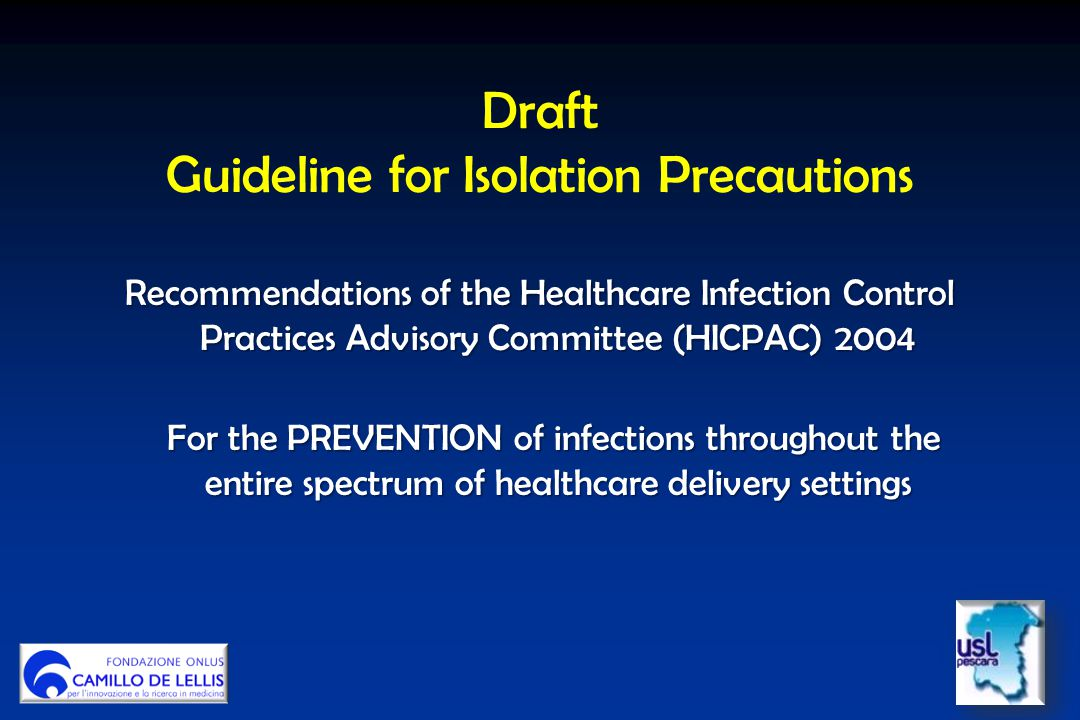 Draft Guideline for Isolation Precautions Recommendations of the Healthcare Infection Control Practices Advisory Committee (HICPAC) 2004 For the PREVE