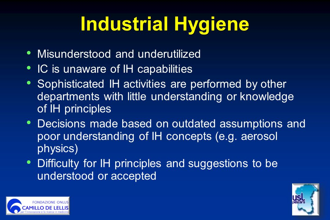 Industrial Hygiene Misunderstood and underutilized IC is unaware of IH capabilities Sophisticated IH activities are performed by other departments wit