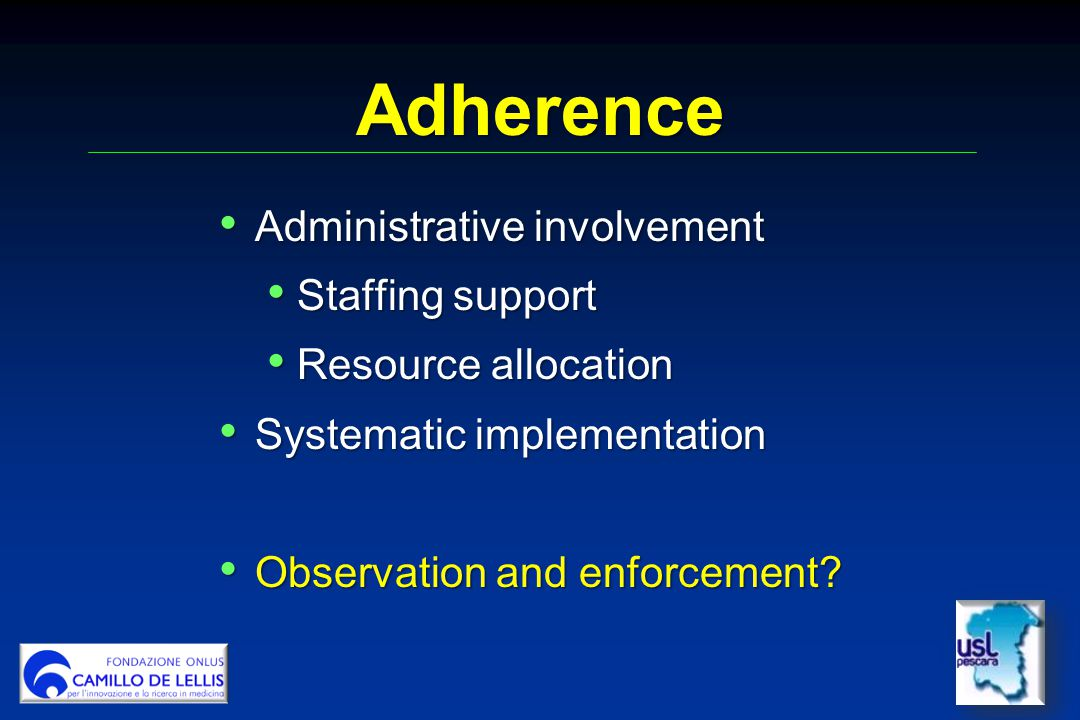 Adherence Administrative involvement Administrative involvement Staffing support Staffing support Resource allocation Resource allocation Systematic implementation Systematic implementation Observation and enforcement.