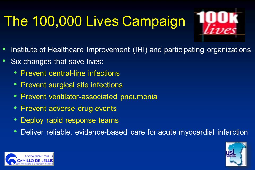 The 100,000 Lives Campaign Institute of Healthcare Improvement (IHI) and participating organizations Six changes that save lives: Prevent central-line