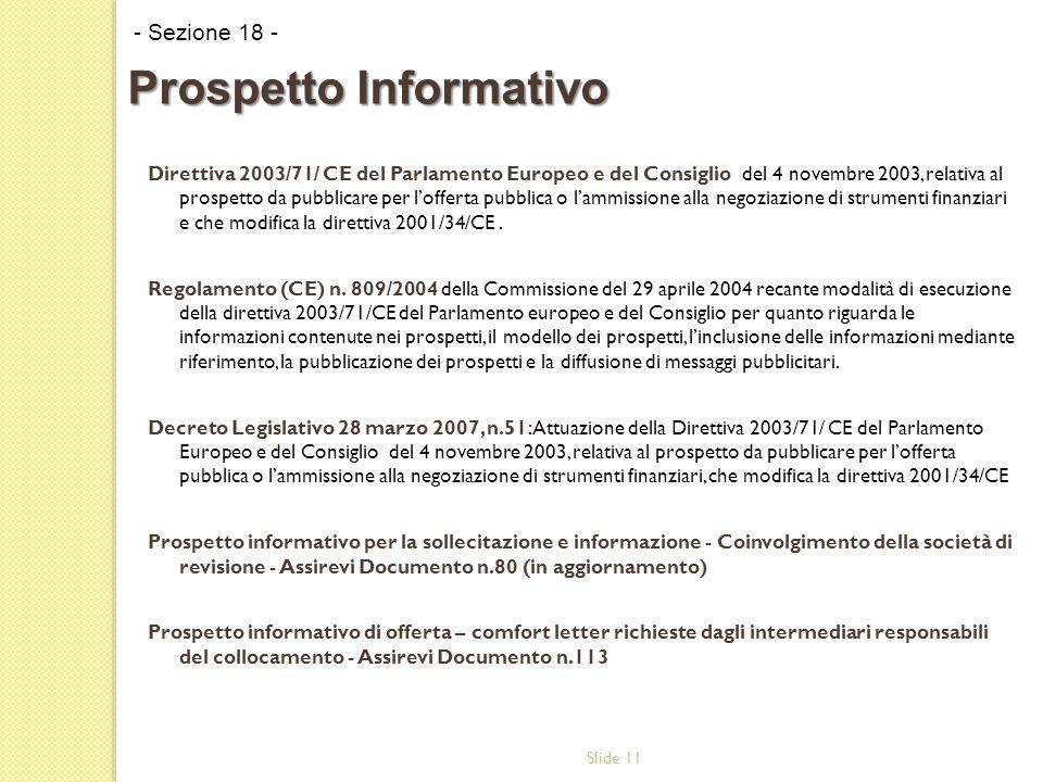 Slide 11 Direttiva 2003/71/ CE del Parlamento Europeo e del Consiglio del 4 novembre 2003, relativa al prospetto da pubblicare per l'offerta pubblica o l'ammissione alla negoziazione di strumenti finanziari e che modifica la direttiva 2001/34/CE.