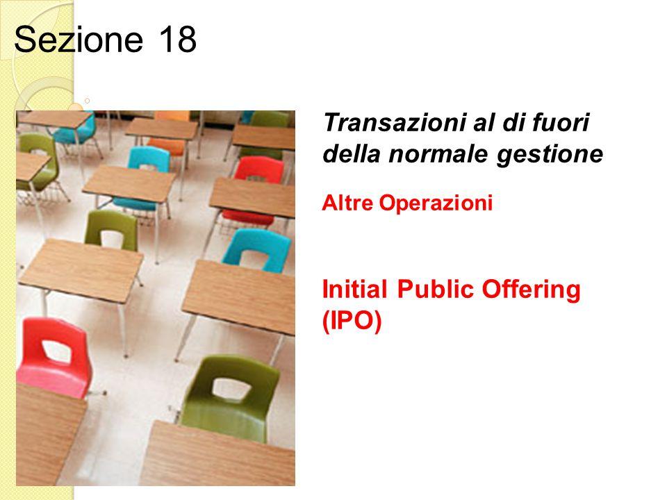 Transazioni al di fuori della normale gestione Altre Operazioni Initial Public Offering (IPO) Sezione 18