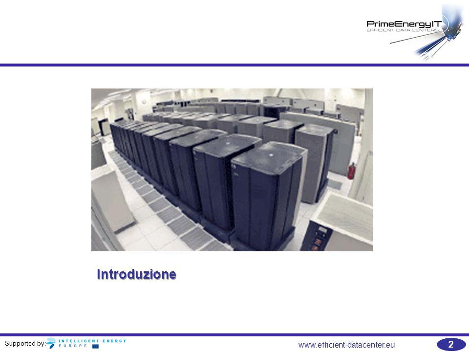 Supported by: 43 www.efficient-datacenter.eu Elementi di Storage – Storage Area Networks (SANs) e Network Attached Storage (NAS)   Opzioni per il miglioramento di energia e di efficienza dei costi: –La combinazione di virtualizzazione di server e storage; L efficienza dello storage tipica negli array di storage è del 30-40%.