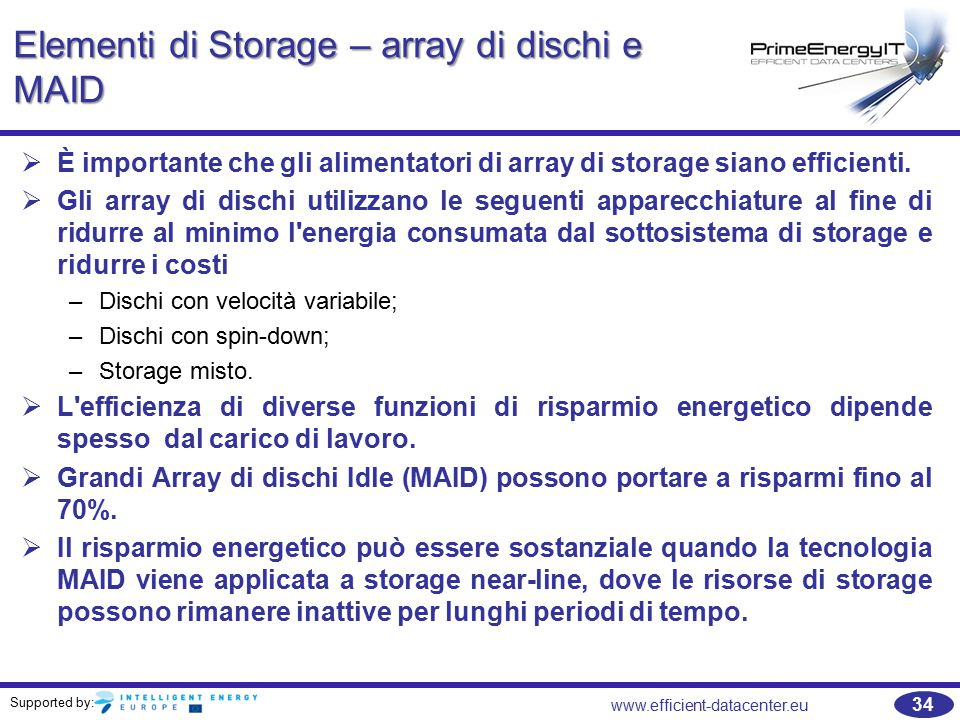 Supported by: 34 www.efficient-datacenter.eu Elementi di Storage – array di dischi e MAID   È importante che gli alimentatori di array di storage siano efficienti.