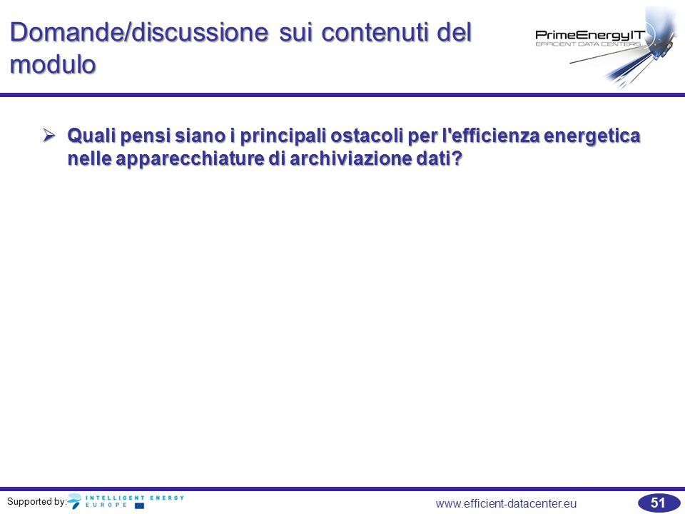 Supported by: 51 www.efficient-datacenter.eu Domande/discussione sui contenuti del modulo  Quali pensi siano i principali ostacoli per l efficienza energetica nelle apparecchiature di archiviazione dati?