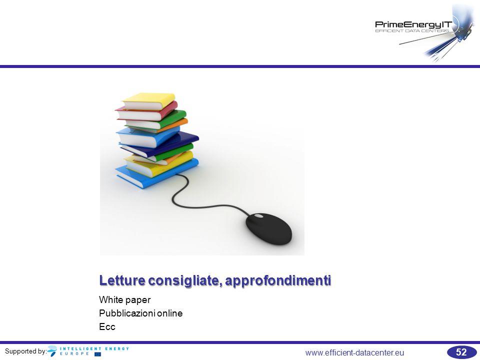 Supported by: 52 www.efficient-datacenter.eu Letture consigliate, approfondimenti White paper Pubblicazioni online Ecc