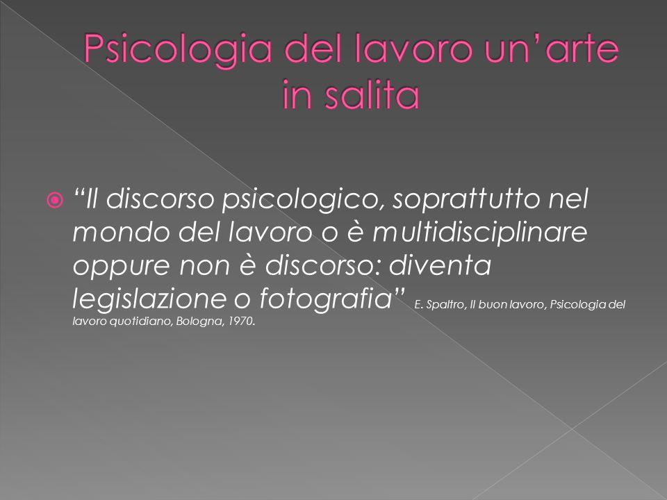  Il discorso psicologico, soprattutto nel mondo del lavoro o è multidisciplinare oppure non è discorso: diventa legislazione o fotografia E.